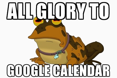 "Hypnotoad meme reads, ""All glory to Google Calendar"""
