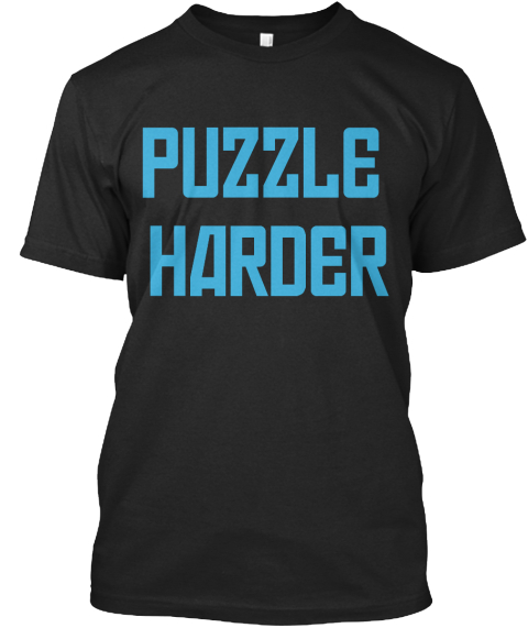 "Black T-Shirt with blue lettering that reads, ""PUZZLE HARDER"""
